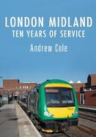 London Midland Ten Years of Service by Andrew Cole