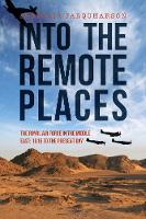 Into the Remote Places The Royal Air Force in the Middle East 1918 to the Present Day by Alastair Farquharson