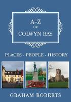 A-Z of Colwyn Bay Places-People-History by Graham Roberts