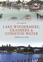 Lake Windermere, Grasmere & Coniston Water Through Time by Gill Jepson