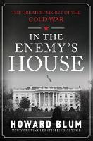 In the Enemy's House The Greatest Secret of the Cold War by Howard Blum