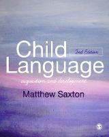 Child Language Acquisition and Development by Matthew Saxton