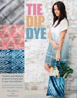 Tie Dip Dye 25 fashion and lifestyle projects to hand dye in your own kitchen by Pepa Martin, Karen Davis