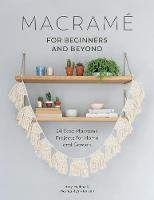 Macrame for Beginners and Beyond 24 Easy Macrame Projects for Home and Garden by A. Millins
