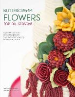Buttercream Flowers for All Seasons A year of floral cake decorating projects from the world's leading buttercream artists by Valeri Valeriano, Christina Ong