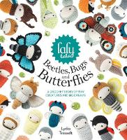 lalylala's Beetles, Bugs and Butterflies A Crochet Story of Tiny Creatures and Big Dreams by Lydia Tresselt