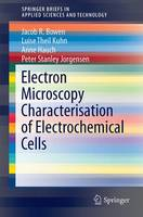 Electron Microscopy Characterisation of Electrochemical Cells by Jacob R. Bowen, Luise Theil Kuhn, Anne Hauch, Peter Stanley Jorgensen