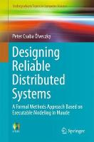 Designing Reliable Distributed Systems A Formal Methods Approach Based on Executable Modeling in Maude by Peter Csaba Olveczky