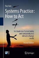 Systems Practice: How to Act In situations of uncertainty and complexity in a climate-change world by Ray Ison