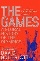 The Games A Global History of the Olympics by David Goldblatt