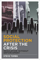 Social protection after the crisis Regulation without enforcement by Steve Tombs