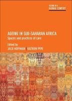 Ageing in Sub-Saharan Africa Spaces and Practices of Care by Jaco Hoffman