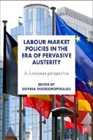 Labour market policies in the era of pervasive austerity A European perspective by Sotiria Theodoropoulou