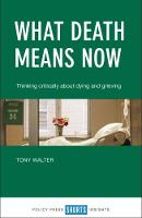 What death means now Thinking critically about dying and grieving by Tony Walter