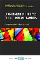 Environment in the lives of children and families Perspectives from India and the UK by Ann Phoenix, Janet Boddy, Catherine Walker, Uma Vennam