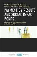 Payment by results and social impact bonds Outcome-based payment systems in the UK and US by Kevin Albertson, Chris Fox, Kimberly Bailey, Jessica LaBarbera