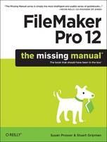 FileMaker Pro 12: The Missing Manual by Susan Prosser, Stuart Gripman