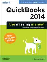 QuickBooks 2014: The Missing Manual The Official Intuit Guide to Quickbooks 2014 by Bonnie Biafore