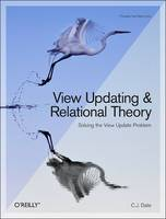 View Updating and Relational Theory Solving the View Update Problem by C. J. Date