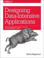 Designing Data-Intensive Applications The Big Ideas Behind Reliable, Scalable, and Maintainable Systems by Martin Kleppmann