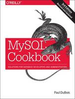 MySQL Cookbook Solutions for Database Developers and Administrators by Paul DuBois