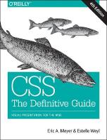 CSS: The Definitive Guide Visual Presentation for the Web by Eric A. Meyer, Estelle Weyl