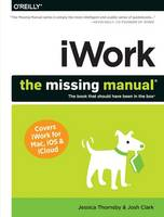 iWork: The Missing Manual by Josh Clark, Jessica Thornsby