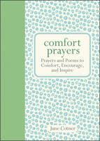 Comfort Prayers Prayers and Poems to Comfort, Encourage, and Inspire by June Cotner