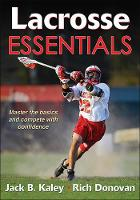 Lacrosse Essentials by Jack B. Kaley, Richard Donovan