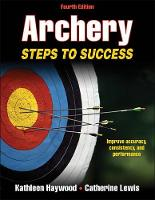 Archery 4th Edition Steps to Success by Kathleen Haywood, Catherine Lewis