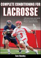 Complete Conditioning for Lacrosse by Thomas Howley