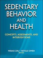 Sedentary Behavior and Health Concepts, Assessments, and Interventions by Weimo Zhu