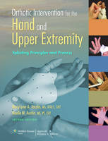 Orthotic Intervention for the Hand and Upper Extremity Splinting Principles and Process by MaryLynn A. Jacobs, Noelle M. Austin