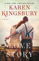 Love Story A Novel by Karen Kingsbury