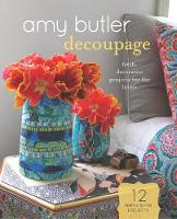 Amy Butler Decoupage Fresh, Decorative Projects for the Home by David Butler, Amy Butler