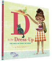 D Is for Dress-Up The ABCAEs of What We Wear by Maria Carluccio