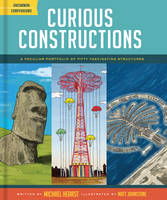 Curious Constructions A Peculiar Portfolio of Fifty Fascinating Structures by Michael Hearst