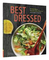 Best Dressed 50 Recipes for Salad Dressings and Toppings and Hundreds of Ideas for Making Great Salads by Dawn Yanagihara