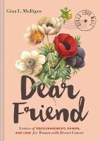 Dear Friend Letters of Encouragement, Humor, and Love for Women with Breast Cancer by Gina Mulligan