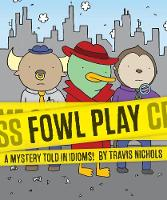 Fowl Play A Mystery Told in Idioms! by Travis Nichols