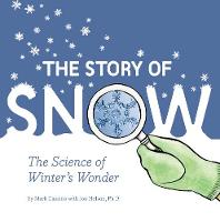 The Story of Snow The Science of Winter's Wonder by Chronicle Books