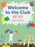 Welcome to the Club Baby Book A Journal for Your Parenting Misadventures by Raquel D'Apice