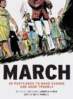 March: 30 Postcards to Make Change and Good Trouble by John Lewis, Nate Powell