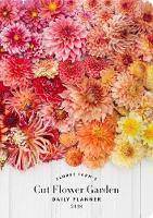 2018 Daily Planner: Floret Farm's Cut Flower Garden by Erin Benzakein, Michele M. Waite