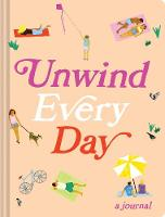 Unwind Every Day A Journal by Chronicle Books