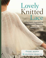 Lovely Knitted Lace A Geometric Approach to Gorgeous Wearables by Brooke Nico