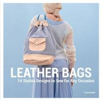 Leather Bags 14 Stylish Designs to Sew for Any Occasion by Kasia Ehrhardt
