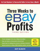 Three Weeks to eBay (R) Profits, Third Edition Go From Beginner to Successful Seller in Less than a Month by Skip McGrath