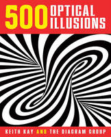500 Optical Illusions by Keith Kay, The Diagram Group