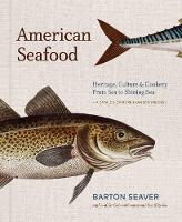 American Seafood Heritage, Culture & Cookery From Sea to Shining Sea by Barton Seaver